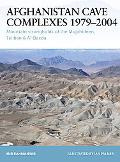 Afghanistan Cave Complexes, 1979-2004 Mountain strongholds of the Mujahideen, Taliban & Al Q...