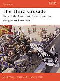 Third Crusade 1191 Richard the Lionheart, Saladin and the Struggle for Jerusalem