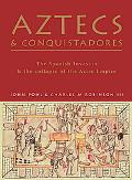 Aztecs And Conquistadores The Spanish Invasion And the Collapse of the Aztec Empire