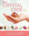 Your Crystal Code Find Out How to Choose, Interpret and Use Your Personal Crystals