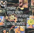 Make Your Own Christmas Tree Ornaments: Inspiring Ideas for Decorating Your Christmas Tree w...