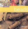 Craft Workshop Beads The Art of Beadwork in 25 Beautiful Projects