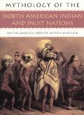 Mythology of the North American Indian and Inuit Nations Myths and Legends of North America