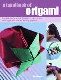 Handbook of Origami The Complete Practical Guide With Step-By-Step Techniques and over 80 Ex...
