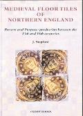 Medieval Floor Tiles Of Northern England Pattern And Purpose Production Between The 13th And...