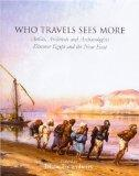 Who Travels See More Artist, Architects and Archaeologist Discover Egypt and the Near East