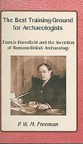 Best Training Ground for Archaeologists Francis Haverfield and the Invention of Romano