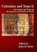 Calendars and Years II : Astronomy and Time in the Ancient and Medieval World