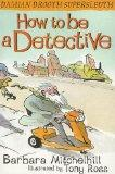 How to Be a Detective (Damian Drooth Supersleuth)