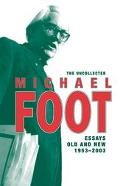 Uncollected Michael Foot Essays Old And New