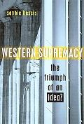 Western Supremacy The Triumph of an Idea