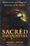 Sacred Encounters Shamanism and Magical Journeys of the Spirit