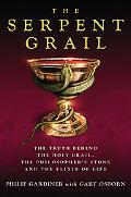 Serpent Grail The Truth Behind the Holy Grail, the Philosopher's Stone and the Elixir of Life