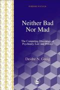 Neither Bad Nor Mad The Competing Discourse of Psychiatry, Law and Politics