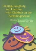 Playing, Laughing and Learning With Children on the Autism Spectrum A Practical Resource of ...