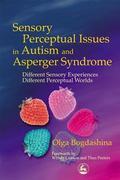 Sensory Perceptual Issues in Autism and Asperger Syndrome Different Sensory Experiences, Dif...