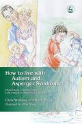 How to Live With Autism and Asperger Syndrome Practical Strategies for Parents and Professio...