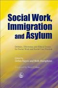 Social Work, Immigration and Asylum Debates, Dilemmas and Ethical Issues for Social Work and...