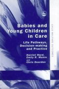 Babies And Young Children in Care Life Pathways, Decision-making And Practice