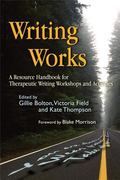 Writing Works A Resource Handbook for Therapeutic Writing Workshops And Activities