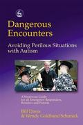 Dangerous Encounters--Avoiding Perilous Situations With Autism A Streetwise Guide for All Em...
