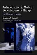 Introduction to Medical Dance/movement Therapy Health Care in Motion