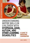 Understanding Motor Skills in Children with Dyspraxia, ADHD, Autism, and Other Learning Disa...