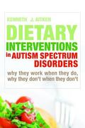 Dietary Interventions in Autism Spectrum Disorders: Why They Work When They Do, Why They Don...