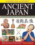 Hands-on History! Ancient Japan : Step Back to the Time of Shoguns and Samurai, with 15 Step...