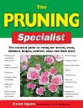 Pruning Specialist The Essential Guide to Caring for Shrubs, Trees, Climbers, Hedges, Conife...
