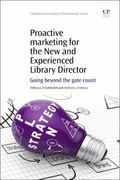 Proactive Marketing for the New and Experienced Library Director : Going Beyond the Gate Count