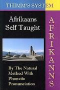 Afrikaans Self-taught: By the Natural Method with Phonetic Pronunciation (Thimm's System): N...