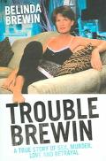 Trouble Brewin A True Story Of Sex, Murder, Love And Betrayel
