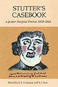 Stutter's Casebook A Junior Hospital Doctor, 1839-1841