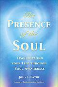 Presence of the Soul Transforming Your Life Through Soul Awareness