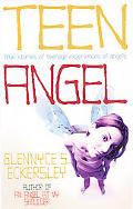 Teen Angel True Stories of Teenage Experiences of Angels