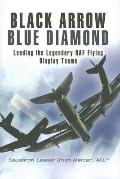 Black Arrow, Blue Diamonds: Leading the Legendary RAF Flying Display Teams