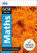 Letts New GCSE Success - GCSE Maths Foundation : Exam Practice Workbook, with Practice Test ...
