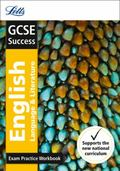 Letts New GCSE Success - GCSE English Language and English Literature : Exam Practice Workbo...