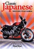 Classic Japanese Motorcycle Guide The Complete Handbook for Buyers And Owners