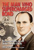 The Man Who Supercharged Bond: The extraordinary story of Charles Amherst Villiers