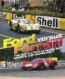 Ford Versus Ferrari: The Battle for Le Mans