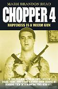 Chopper 4 Happiness Is a Warm Gun