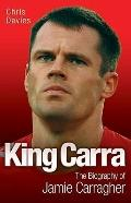 King Carra : The Biography of Jamie Carragher