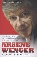 Arsen Wenger : Pure Genius - The Biography of the Premiereship's Greatest Manager