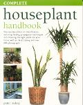 Complete Houseplant Handbook Step-By-Step Advice On Identification, Watering, Feeding, Propa...