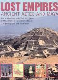 Lost Empires:Ancient Aztec And Maya The Extraordinary History of 3000 Years of Mesoamerican ...