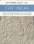 Mythology of the Incas Myths and Legends of the Ancient Andes, Wesetrn Valleys, Deserts and ...