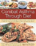 Combat Asthma Through Diet: A Collection of 50 Low-Allergen Recipes to Beat the Symptoms of ...