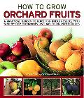 How to Grow Orchard Fruits: A practical gardening guide for great results, with step-by-step...